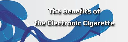 The Benefits of the Electronic Cigarette